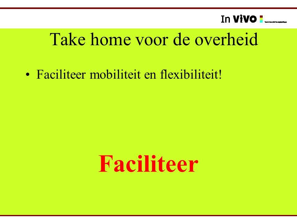 Take home voor de overheid Faciliteer mobiliteit en flexibiliteit! Faciliteer