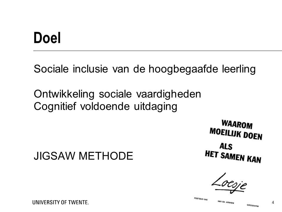 Doel Sociale inclusie van de hoogbegaafde leerling Ontwikkeling sociale vaardigheden Cognitief voldoende uitdaging JIGSAW METHODE 4