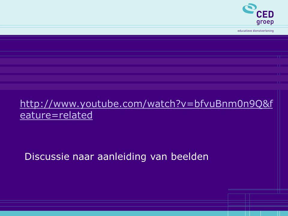 http://www.youtube.com/watch?v=bfvuBnm0n9Q&f eature=related Discussie naar aanleiding van beelden
