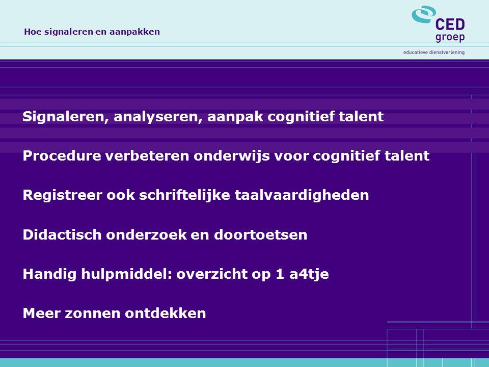 Signaleren, analyseren, aanpak cognitief talent Procedure verbeteren onderwijs voor cognitief talent Registreer ook schriftelijke taalvaardigheden Did