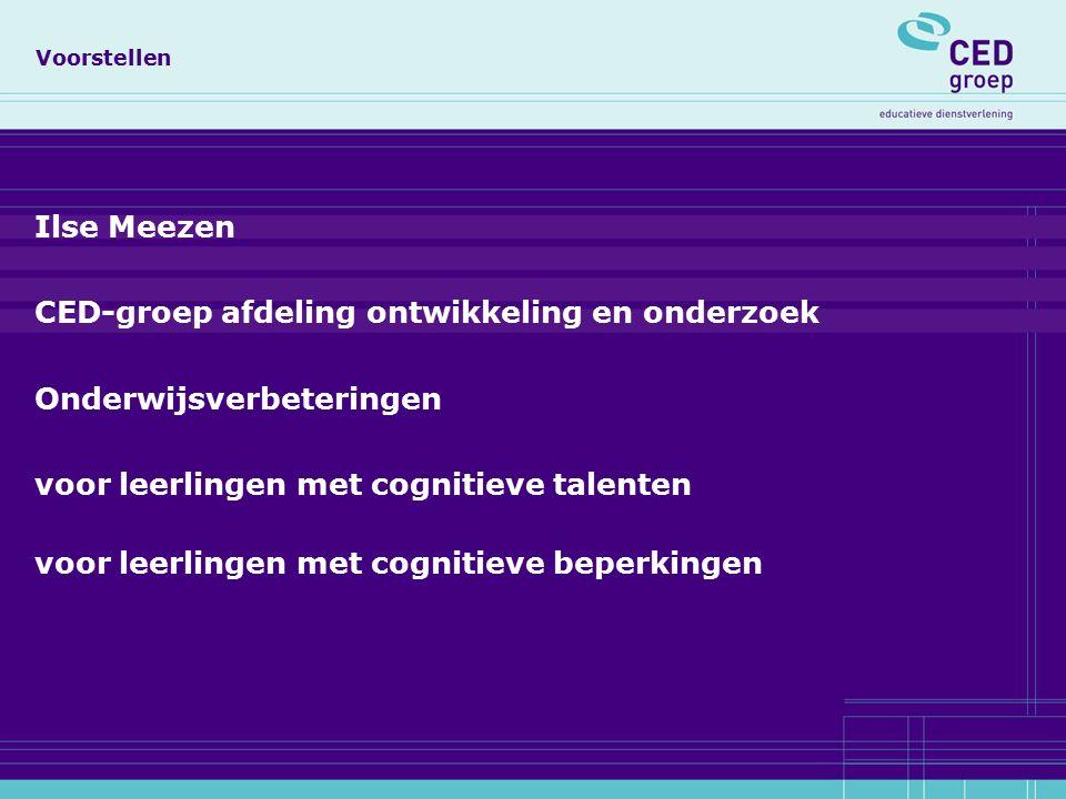 Voorstellen Ilse Meezen CED-groep afdeling ontwikkeling en onderzoek Onderwijsverbeteringen voor leerlingen met cognitieve talenten voor leerlingen me