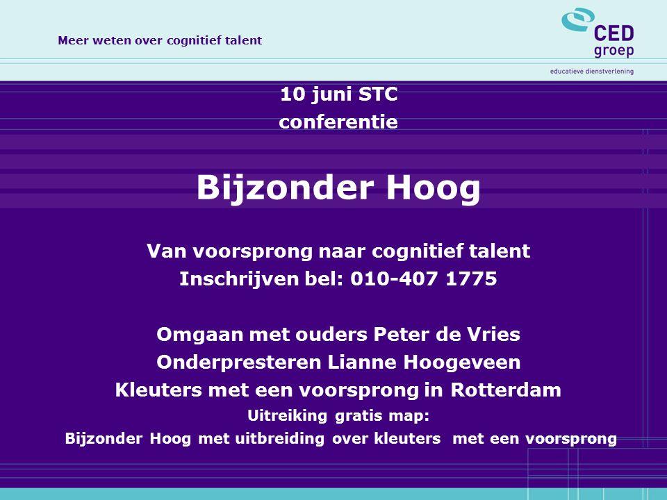 Meer weten over cognitief talent 10 juni STC conferentie Bijzonder Hoog Van voorsprong naar cognitief talent Inschrijven bel: 010-407 1775 Omgaan met
