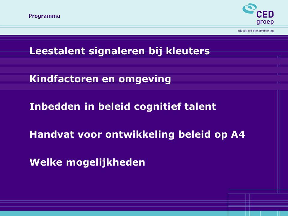 Programma Leestalent signaleren bij kleuters Kindfactoren en omgeving Inbedden in beleid cognitief talent Handvat voor ontwikkeling beleid op A4 Welke