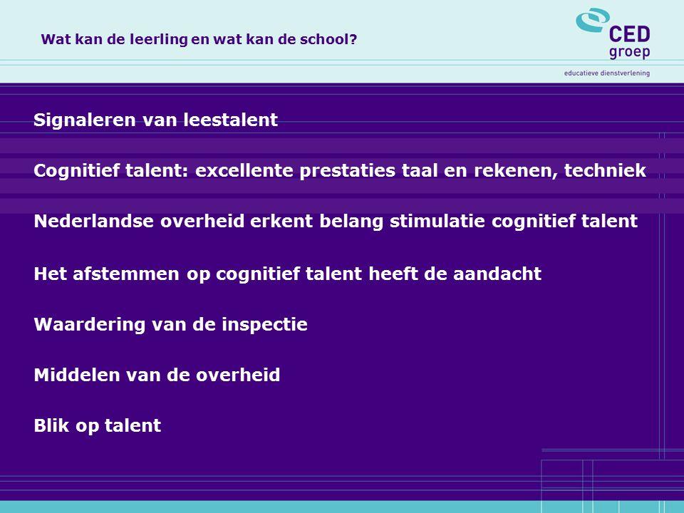 Signaleren van leestalent Cognitief talent: excellente prestaties taal en rekenen, techniek Nederlandse overheid erkent belang stimulatie cognitief ta