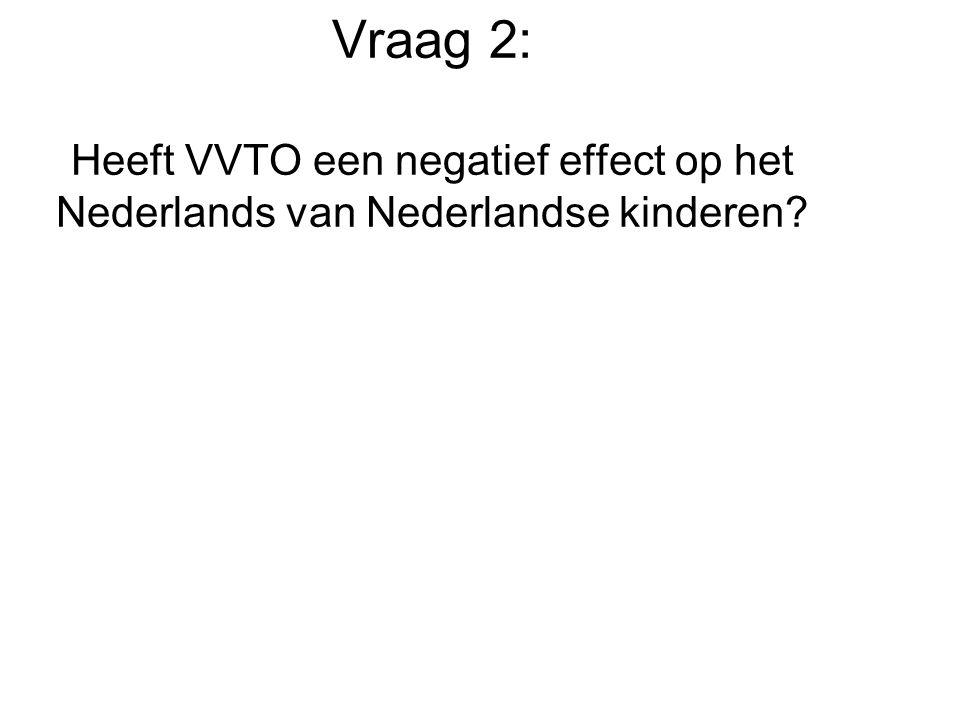 Vraag 2: Heeft VVTO een negatief effect op het Nederlands van Nederlandse kinderen