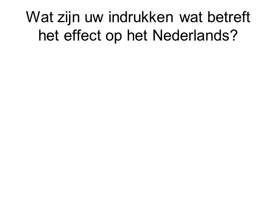 Wat zijn uw indrukken wat betreft het effect op het Nederlands