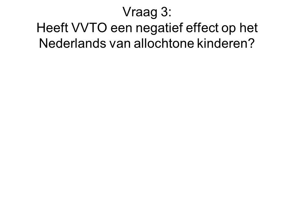 Vraag 3: Heeft VVTO een negatief effect op het Nederlands van allochtone kinderen