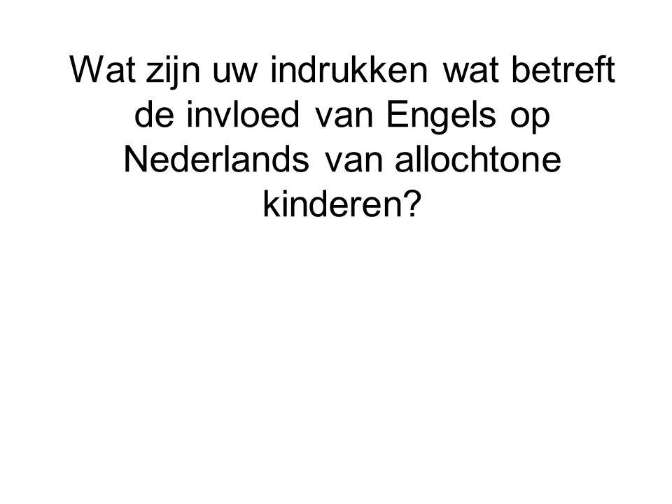 Wat zijn uw indrukken wat betreft de invloed van Engels op Nederlands van allochtone kinderen?
