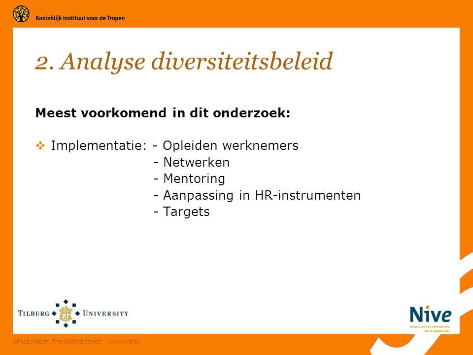 2. Analyse diversiteitsbeleid Meest voorkomend in dit onderzoek:  Implementatie: - Opleiden werknemers - Netwerken - Mentoring - Aanpassing in HR-ins