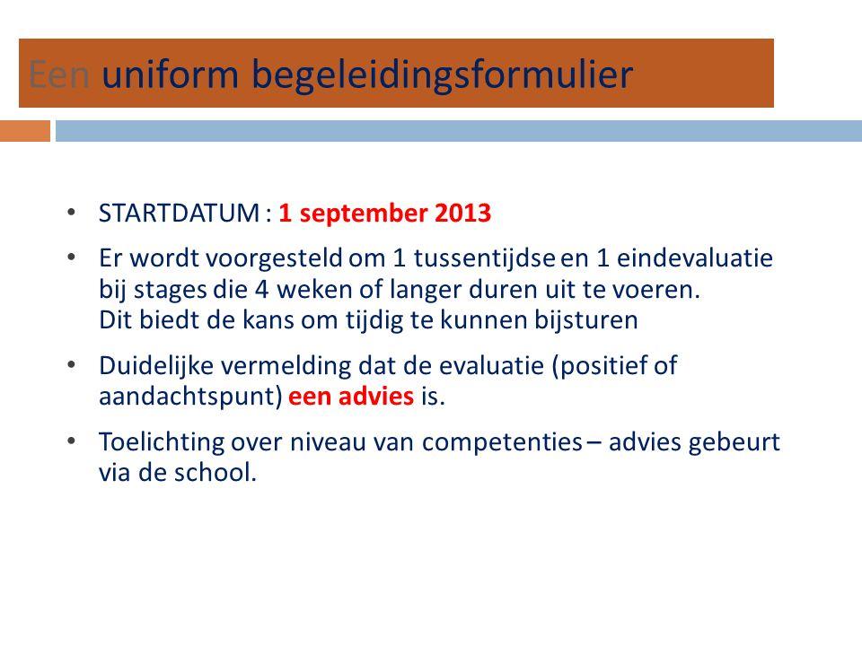 STARTDATUM : 1 september 2013 Er wordt voorgesteld om 1 tussentijdse en 1 eindevaluatie bij stages die 4 weken of langer duren uit te voeren.