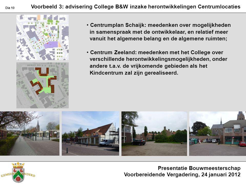 Voorbeeld 3: advisering College B&W inzake herontwikkelingen Centrumlocaties Centrumplan Schaijk: meedenken over mogelijkheden in samenspraak met de o