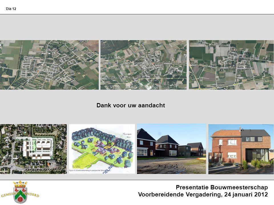 Dank voor uw aandacht Presentatie Bouwmeesterschap Voorbereidende Vergadering, 24 januari 2012 Dia 12