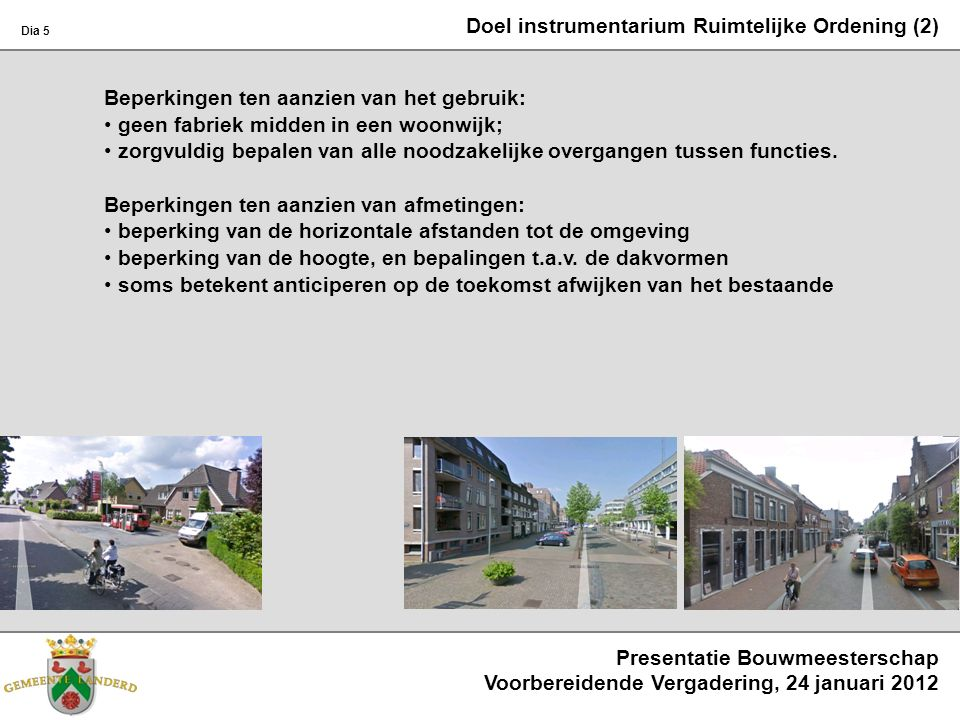 Doel instrumentarium Ruimtelijke Ordening (2) Beperkingen ten aanzien van het gebruik: geen fabriek midden in een woonwijk; zorgvuldig bepalen van all