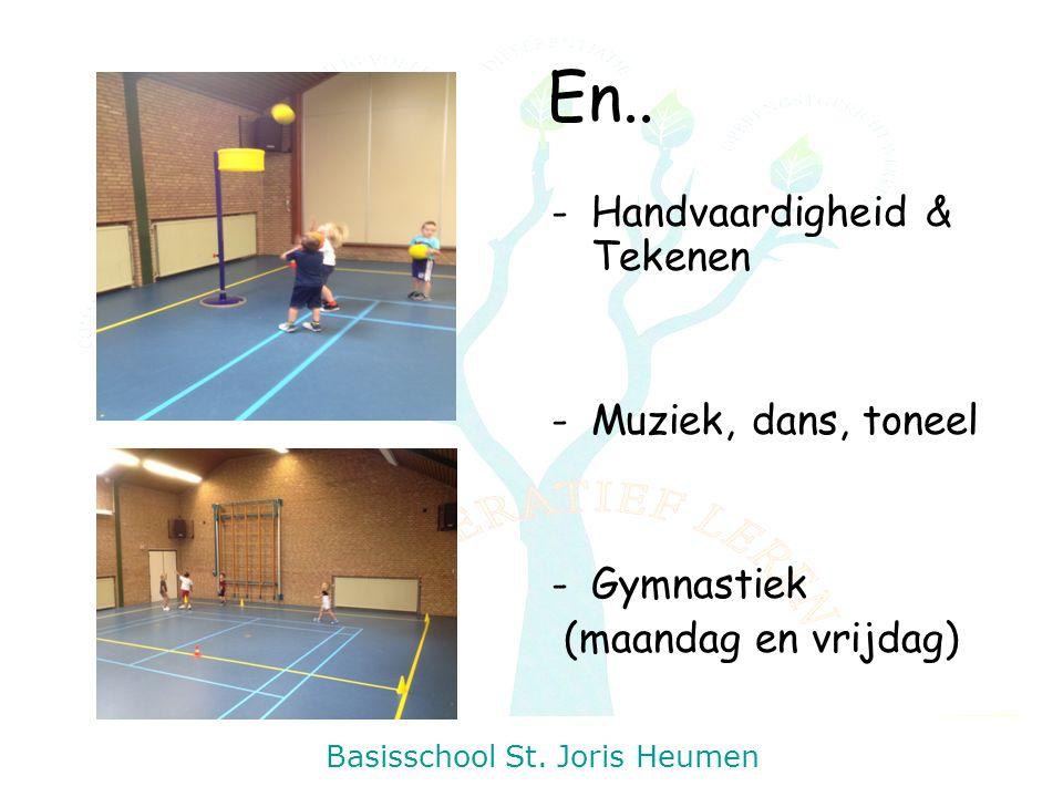 Basisschool St. Joris Heumen En.. -Handvaardigheid & Tekenen -Muziek, dans, toneel -Gymnastiek (maandag en vrijdag)