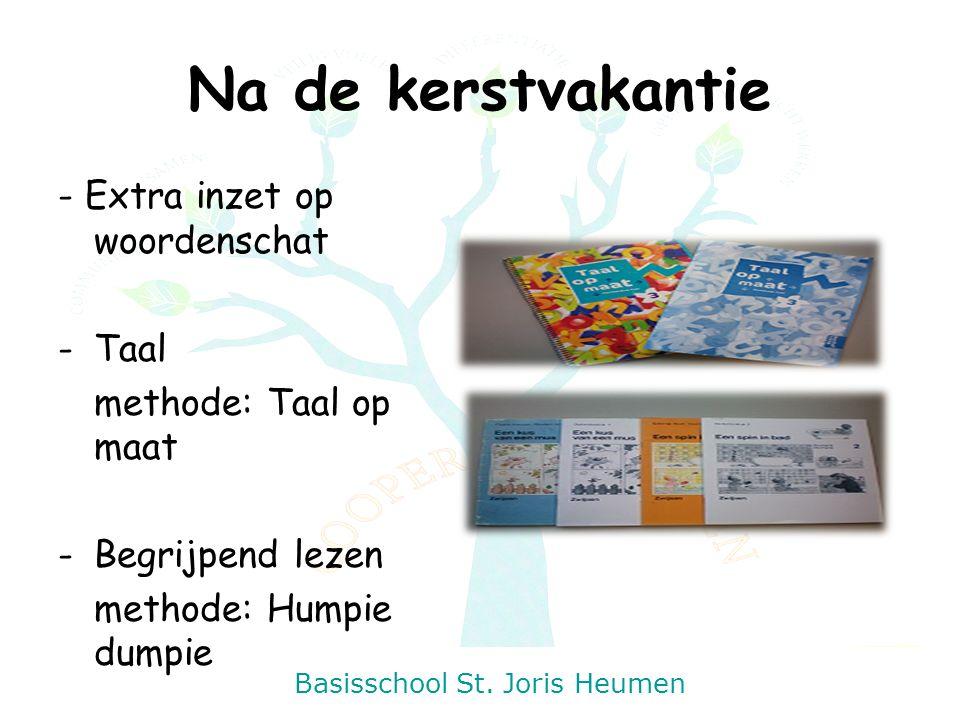 Basisschool St. Joris Heumen Na de kerstvakantie - Extra inzet op woordenschat - Taal methode: Taal op maat -Begrijpend lezen methode: Humpie dumpie