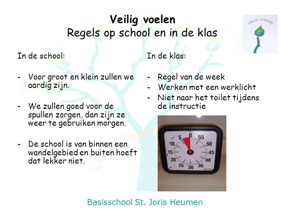 Basisschool St. Joris Heumen Veilig voelen Regels op school en in de klas In de school: -Voor groot en klein zullen we aardig zijn. -We zullen goed vo