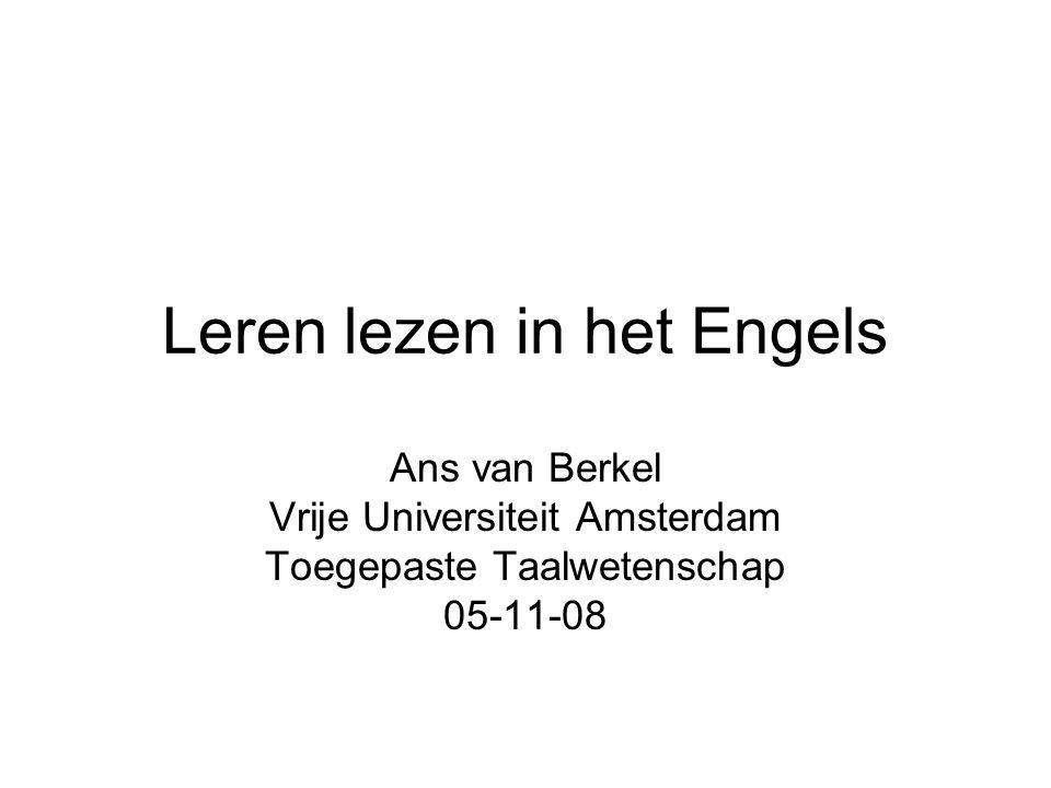 Leren lezen in het Engels Ans van Berkel Vrije Universiteit Amsterdam Toegepaste Taalwetenschap 05-11-08