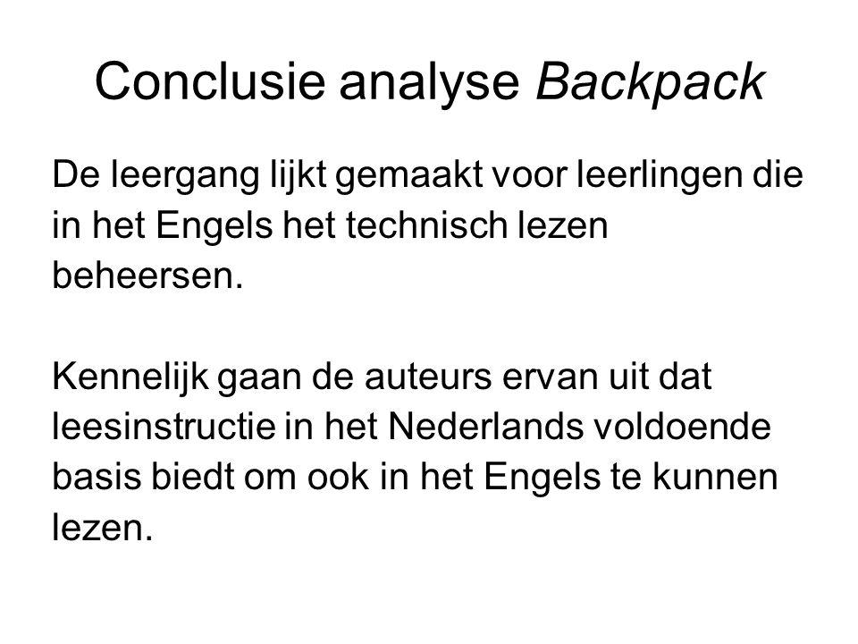 Conclusie analyse Backpack De leergang lijkt gemaakt voor leerlingen die in het Engels het technisch lezen beheersen.