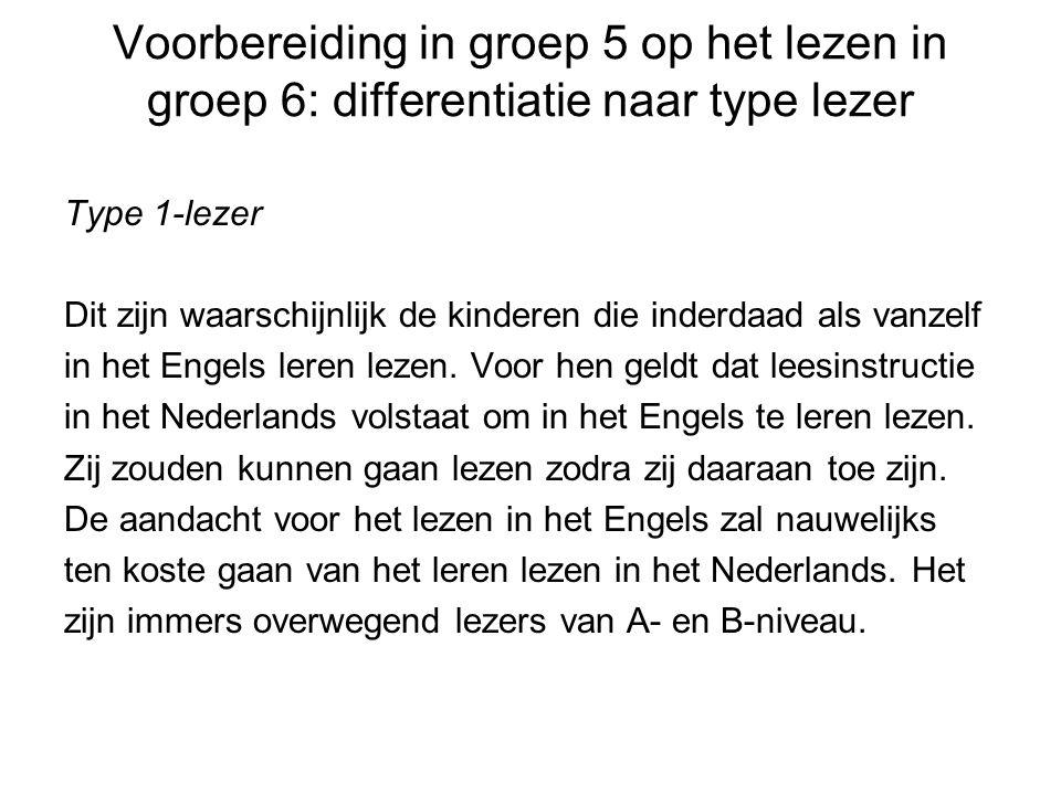 Voorbereiding in groep 5 op het lezen in groep 6: differentiatie naar type lezer Type 1-lezer Dit zijn waarschijnlijk de kinderen die inderdaad als vanzelf in het Engels leren lezen.