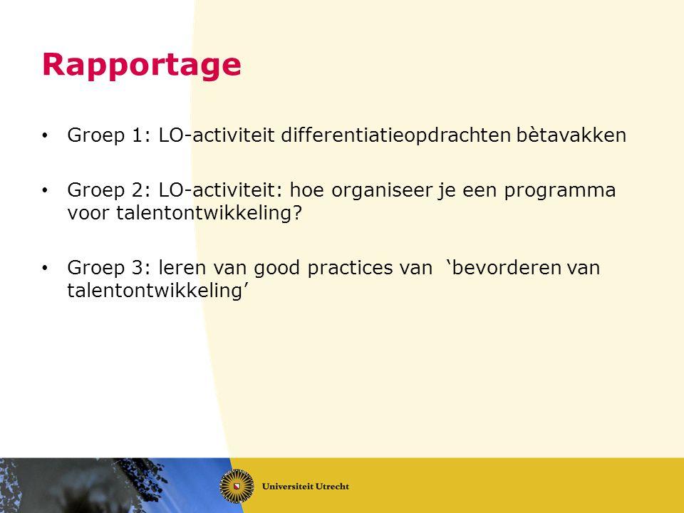 Rapportage Groep 1: LO-activiteit differentiatieopdrachten bètavakken Groep 2: LO-activiteit: hoe organiseer je een programma voor talentontwikkeling.