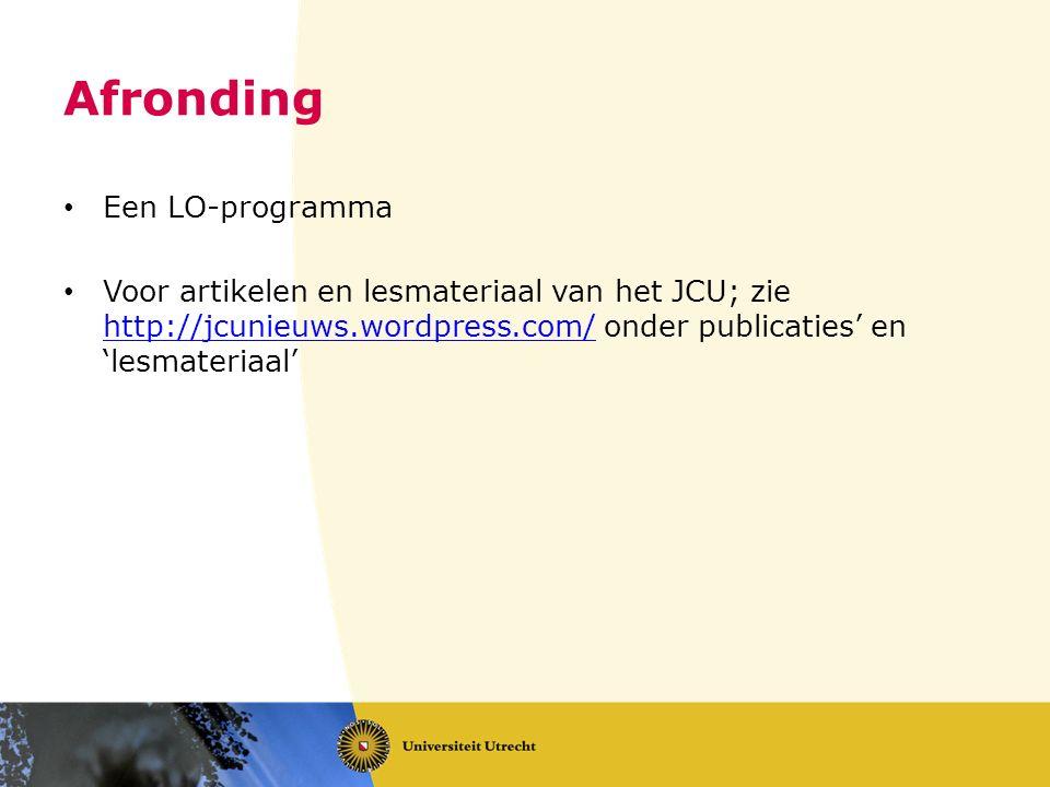Afronding Een LO-programma Voor artikelen en lesmateriaal van het JCU; zie http://jcunieuws.wordpress.com/ onder publicaties' en 'lesmateriaal' http://jcunieuws.wordpress.com/