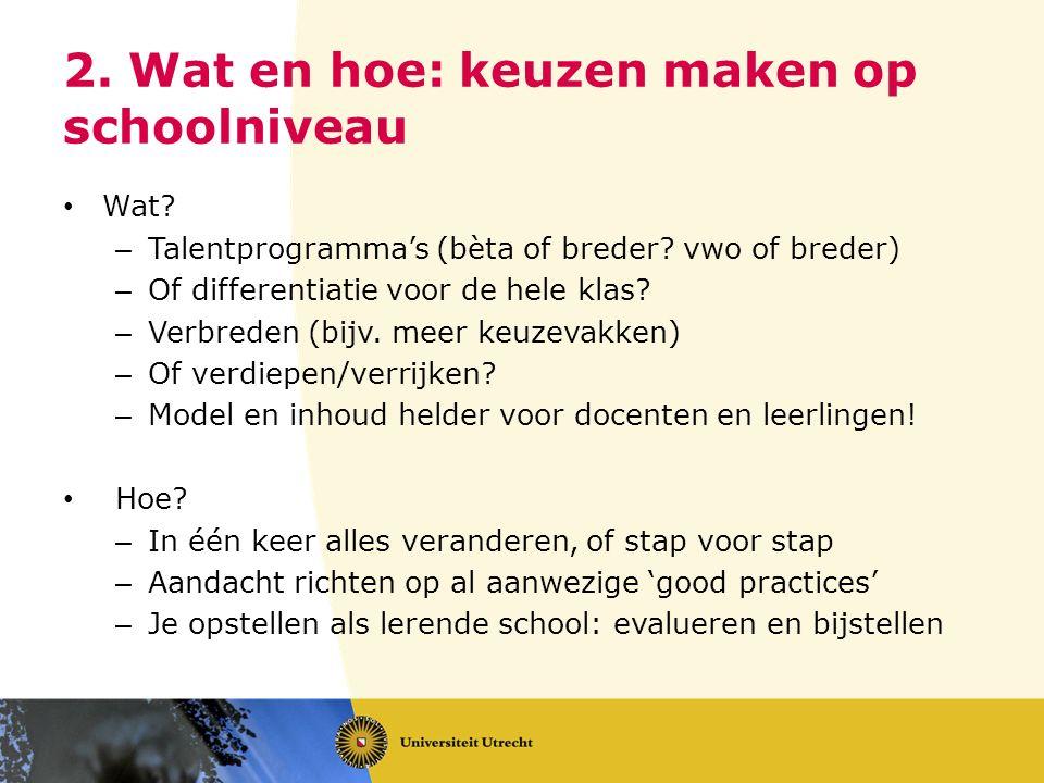 2.Wat en hoe: keuzen maken op schoolniveau Wat. – Talentprogramma's (bèta of breder.