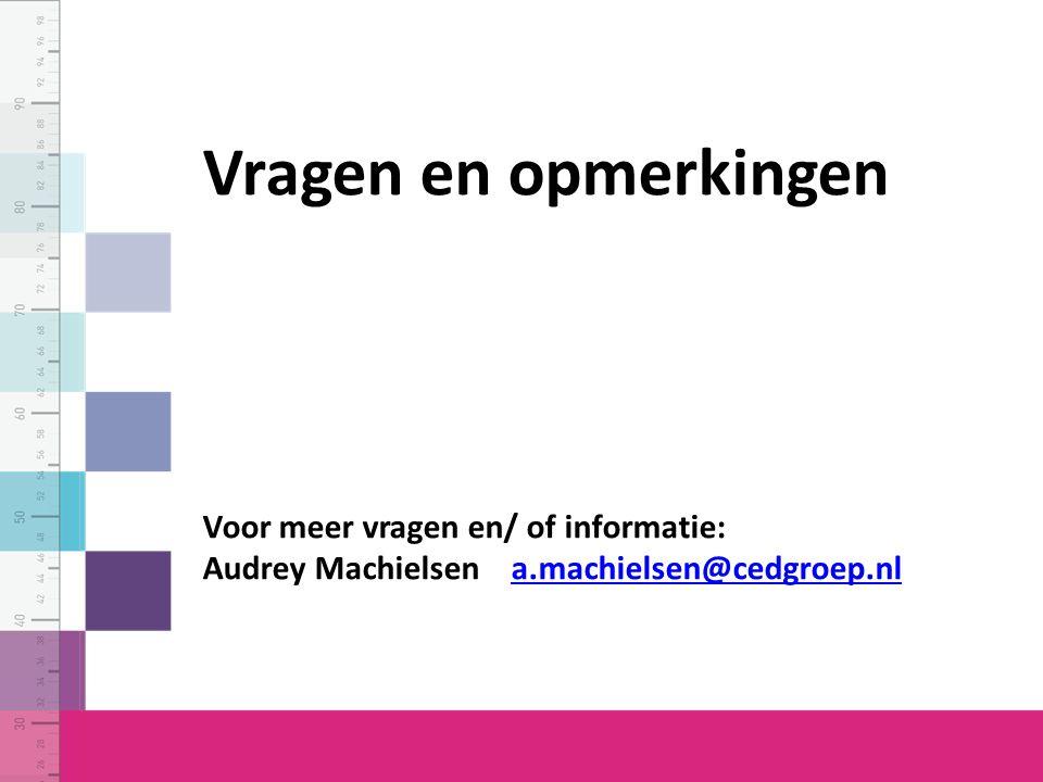 Vragen en opmerkingen Voor meer vragen en/ of informatie: Audrey Machielsen a.machielsen@cedgroep.nla.machielsen@cedgroep.nl