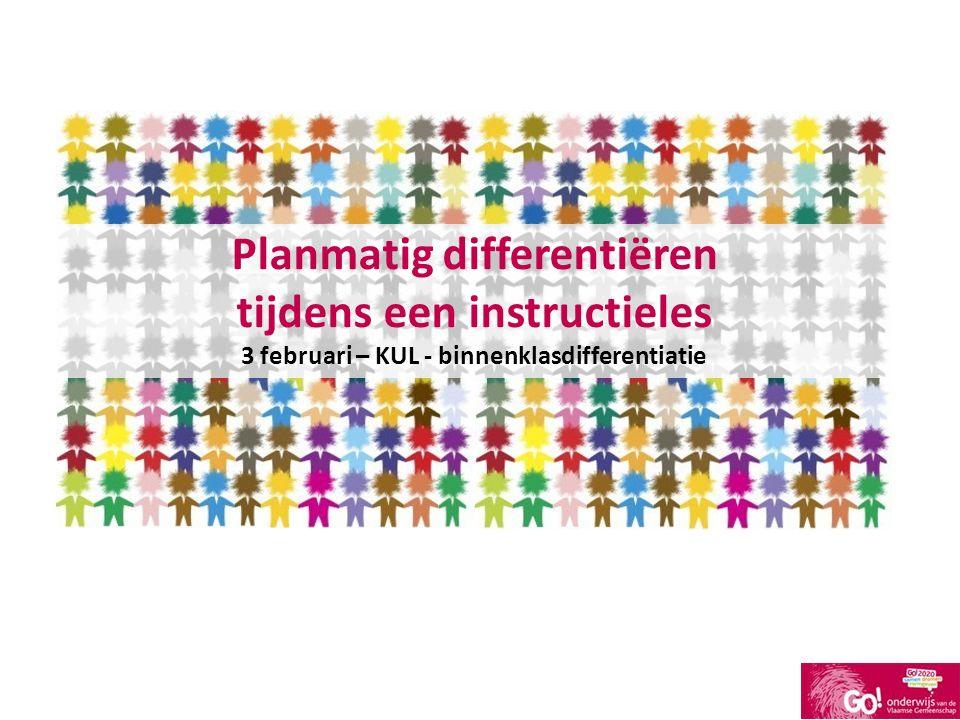 Planmatig differentiëren tijdens een instructieles 3 februari – KUL - binnenklasdifferentiatie