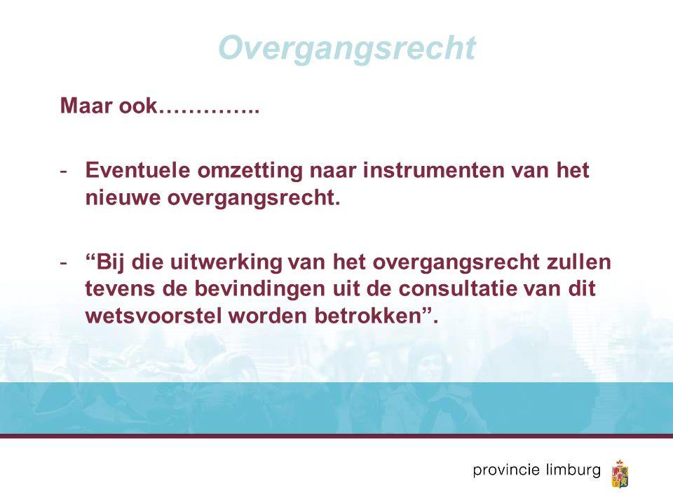 Overgangsrecht Maar ook………….. -Eventuele omzetting naar instrumenten van het nieuwe overgangsrecht.
