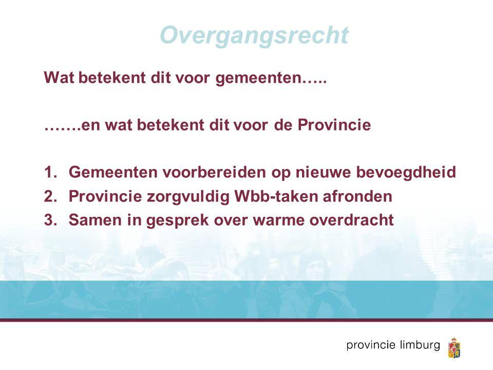 Overgangsrecht Wat betekent dit voor gemeenten….. …….en wat betekent dit voor de Provincie 1.Gemeenten voorbereiden op nieuwe bevoegdheid 2.Provincie