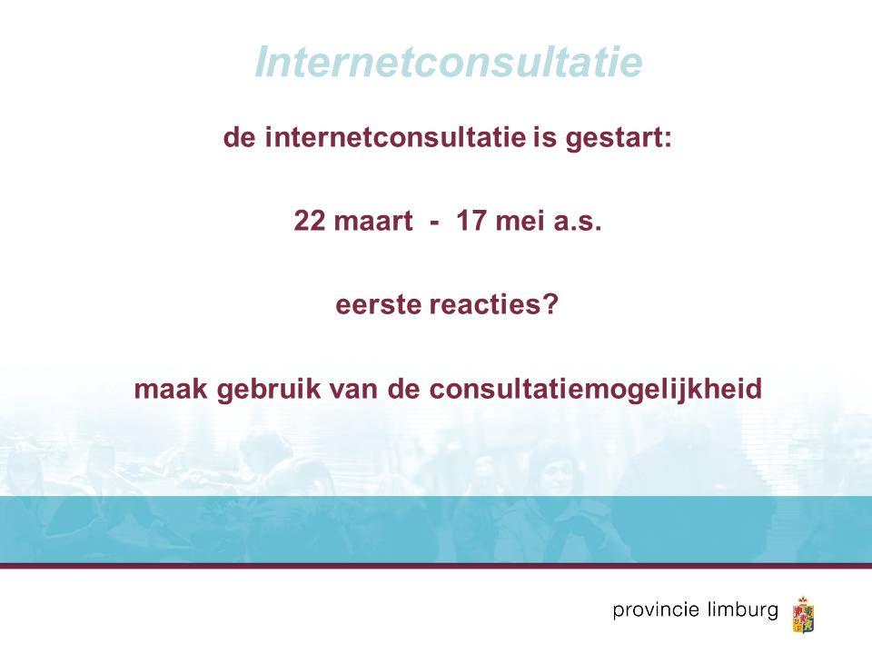 Internetconsultatie de internetconsultatie is gestart: 22 maart - 17 mei a.s. eerste reacties? maak gebruik van de consultatiemogelijkheid