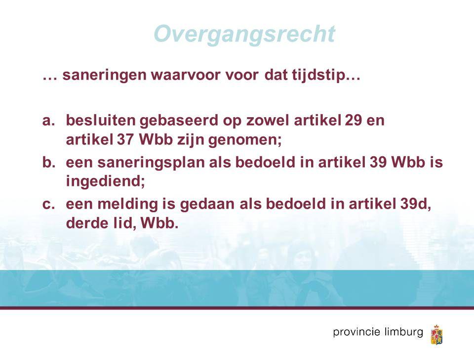 Overgangsrecht … saneringen waarvoor voor dat tijdstip… a.besluiten gebaseerd op zowel artikel 29 en artikel 37 Wbb zijn genomen; b.een saneringsplan