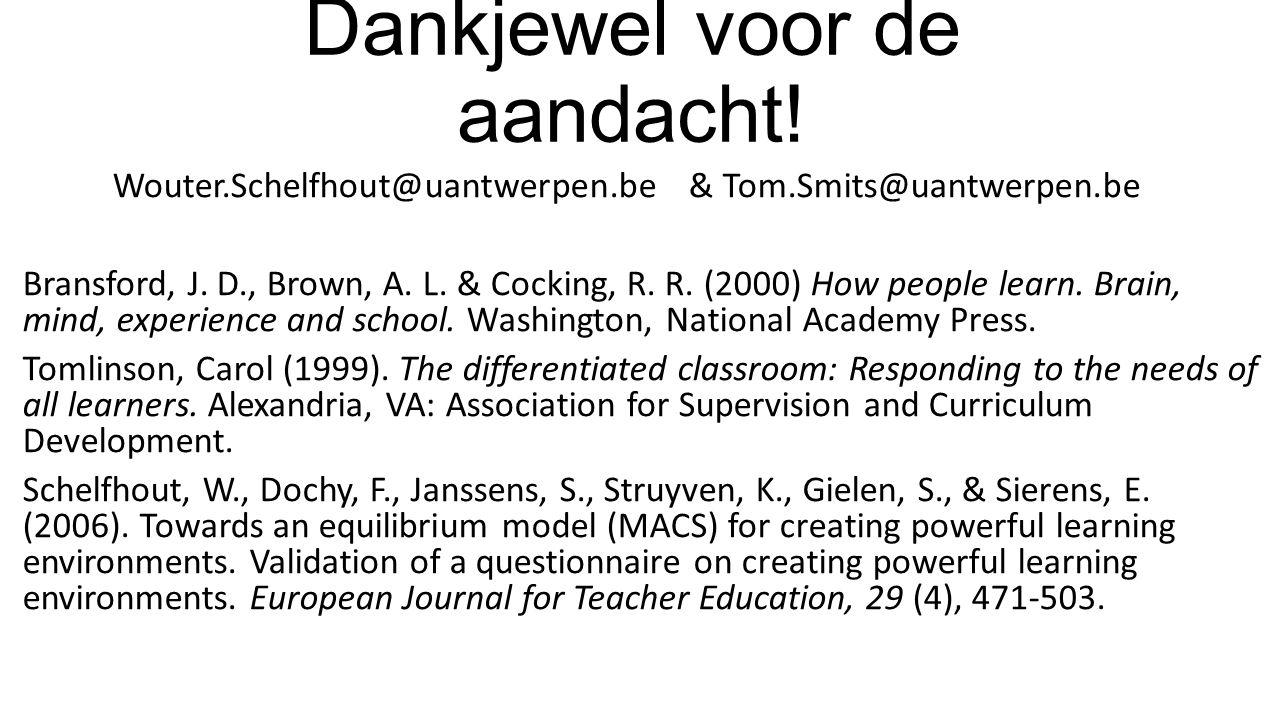 Dankjewel voor de aandacht. Wouter.Schelfhout@uantwerpen.be & Tom.Smits@uantwerpen.be Bransford, J.