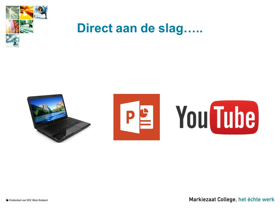 Direct aan de slag…..