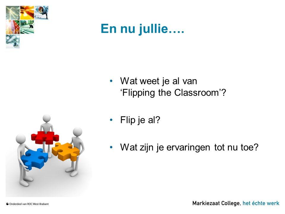 En nu jullie…. Wat weet je al van 'Flipping the Classroom'? Flip je al? Wat zijn je ervaringen tot nu toe?
