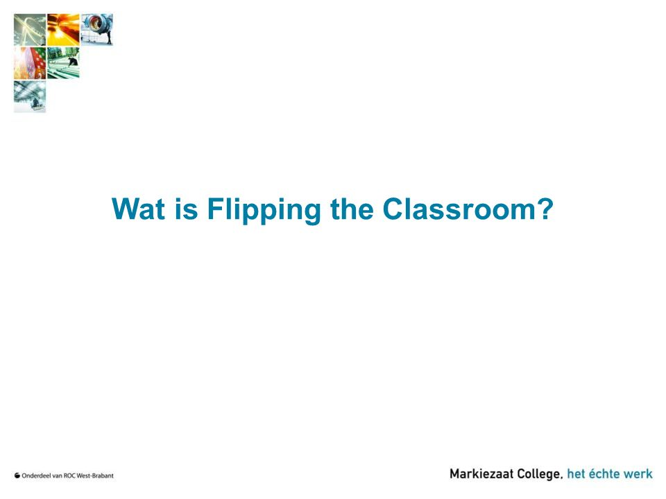 Wat is Flipping the Classroom?