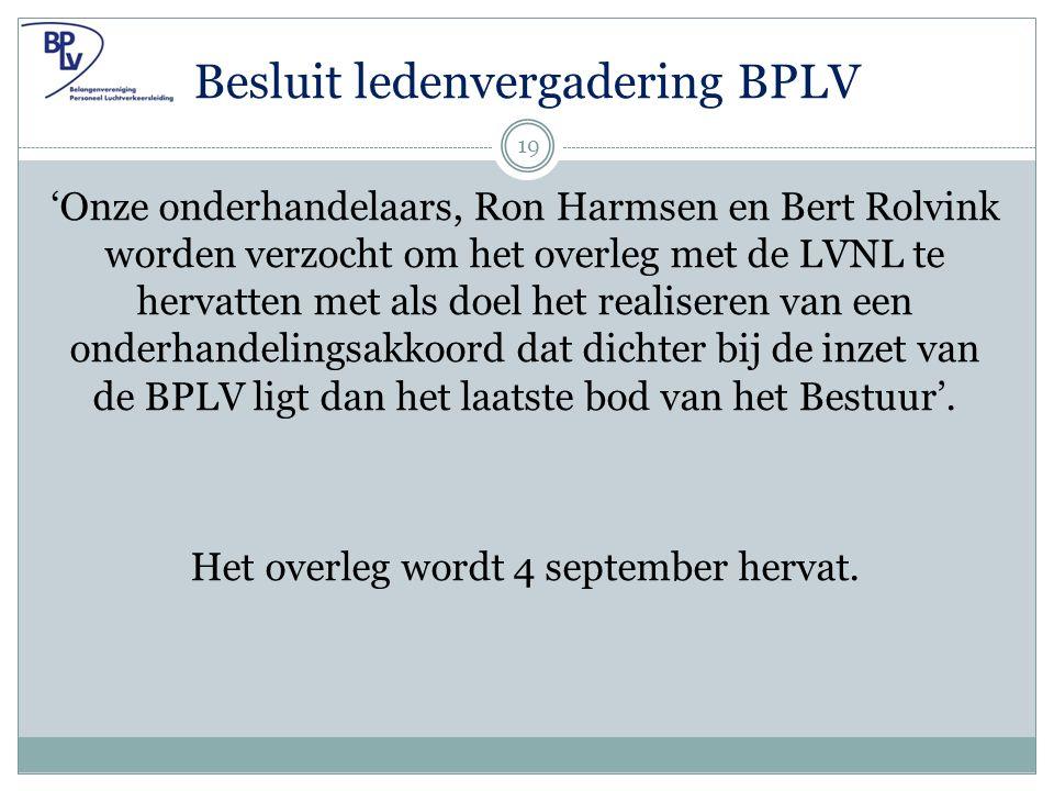 Besluit ledenvergadering BPLV 'Onze onderhandelaars, Ron Harmsen en Bert Rolvink worden verzocht om het overleg met de LVNL te hervatten met als doel het realiseren van een onderhandelingsakkoord dat dichter bij de inzet van de BPLV ligt dan het laatste bod van het Bestuur'.