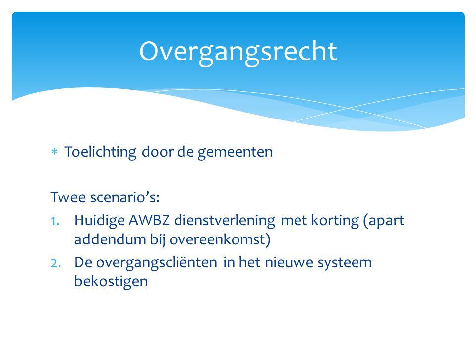  Toelichting door de gemeenten Twee scenario's: 1.Huidige AWBZ dienstverlening met korting (apart addendum bij overeenkomst) 2.De overgangscliënten in het nieuwe systeem bekostigen Overgangsrecht