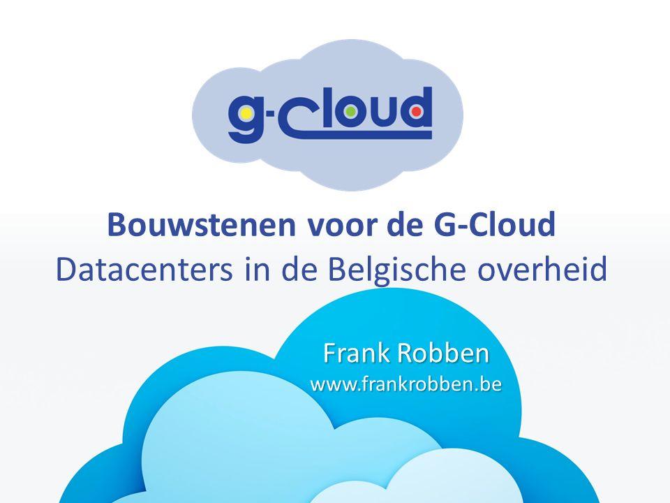 Bouwstenen voor de G-Cloud Datacenters in de Belgische overheid Frank Robben www.frankrobben.be