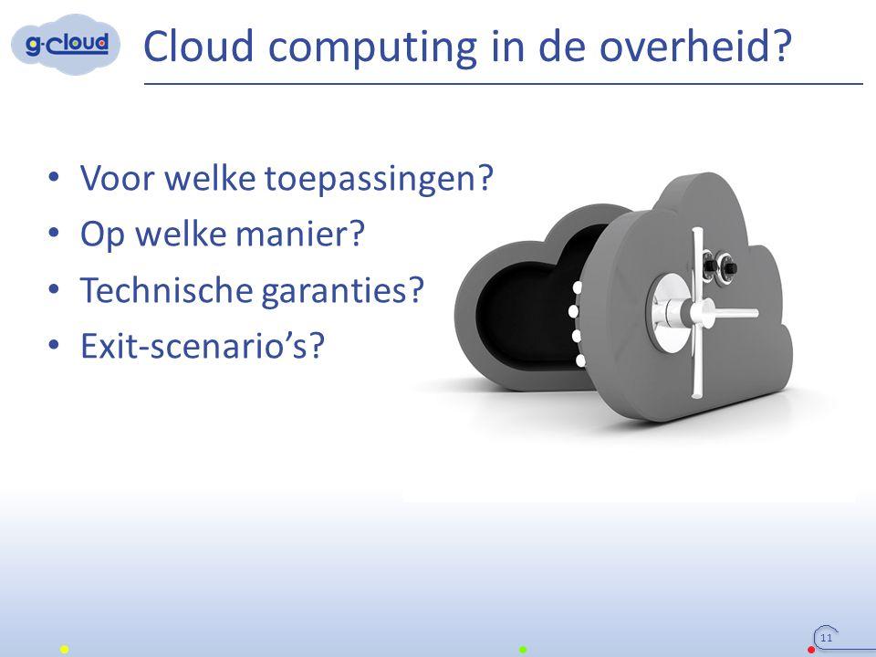Cloud computing in de overheid? 11 Voor welke toepassingen? Op welke manier? Technische garanties? Exit-scenario's?