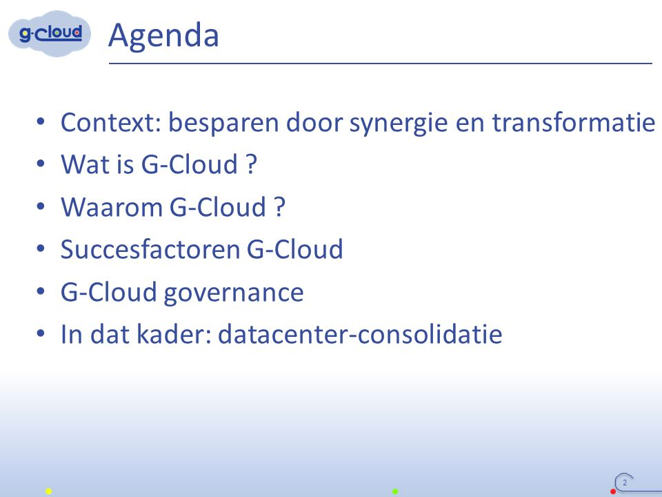 Agenda 2 Context: besparen door synergie en transformatie Wat is G-Cloud .