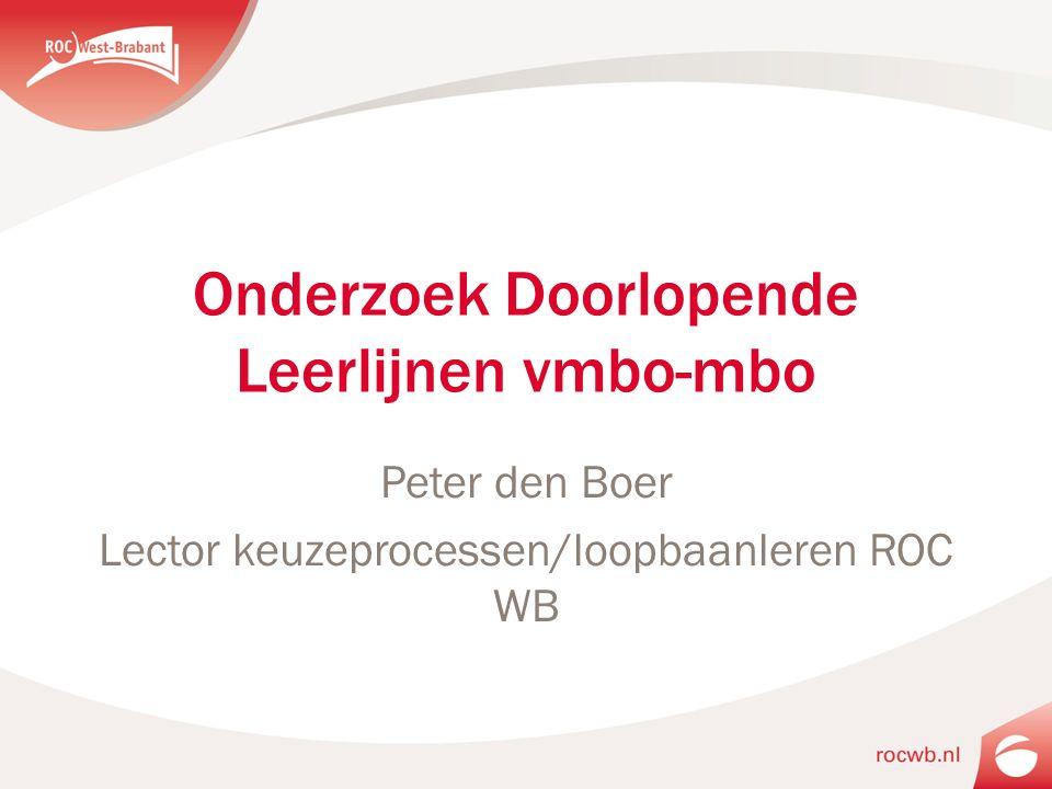 Onderzoek Doorlopende Leerlijnen vmbo-mbo Peter den Boer Lector keuzeprocessen/loopbaanleren ROC WB