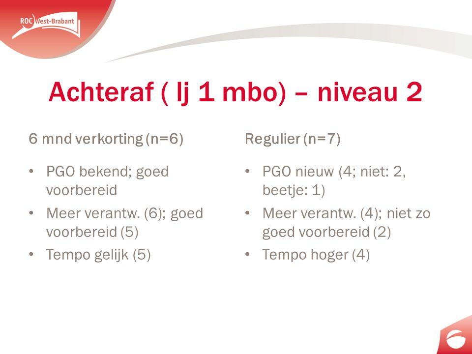 Achteraf ( lj 1 mbo) – niveau 2 6 mnd verkorting (n=6) PGO bekend; goed voorbereid Meer verantw.