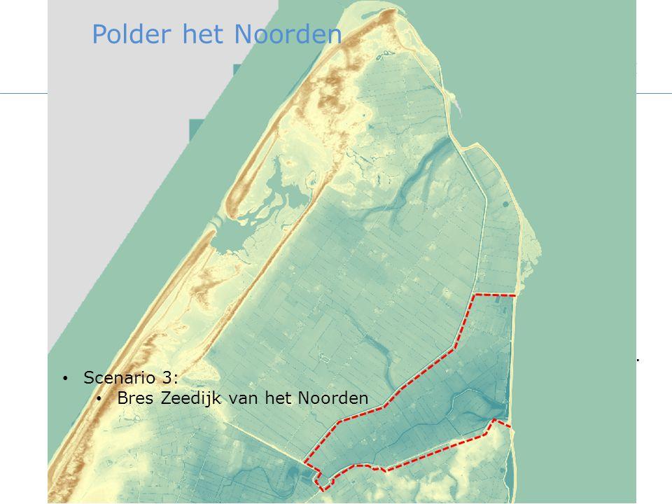 Zeedijk vh N. Scenario 3: Bres Zeedijk van het Noorden Polder het Noorden