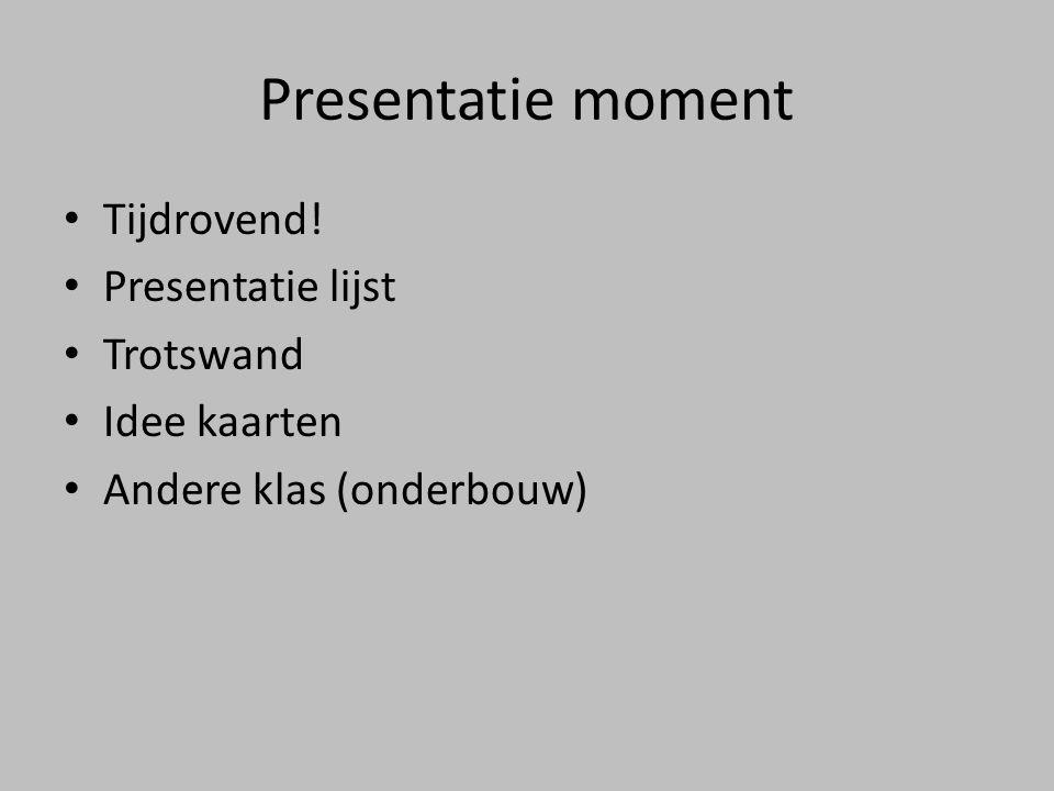 Presentatie moment Tijdrovend! Presentatie lijst Trotswand Idee kaarten Andere klas (onderbouw)