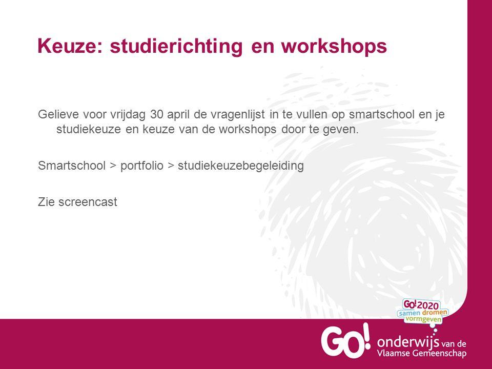 Keuze: studierichting en workshops Gelieve voor vrijdag 30 april de vragenlijst in te vullen op smartschool en je studiekeuze en keuze van de workshops door te geven.