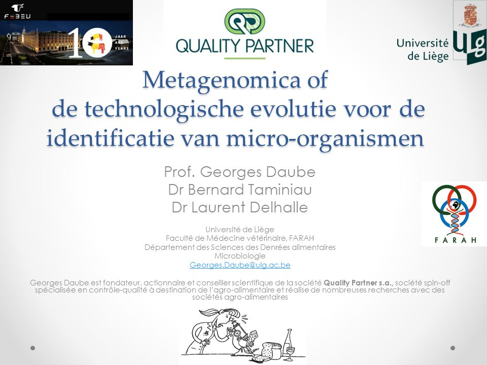 Metagenomica of de technologische evolutie voor de identificatie van micro-organismen Prof. Georges Daube Dr Bernard Taminiau Dr Laurent Delhalle Univ