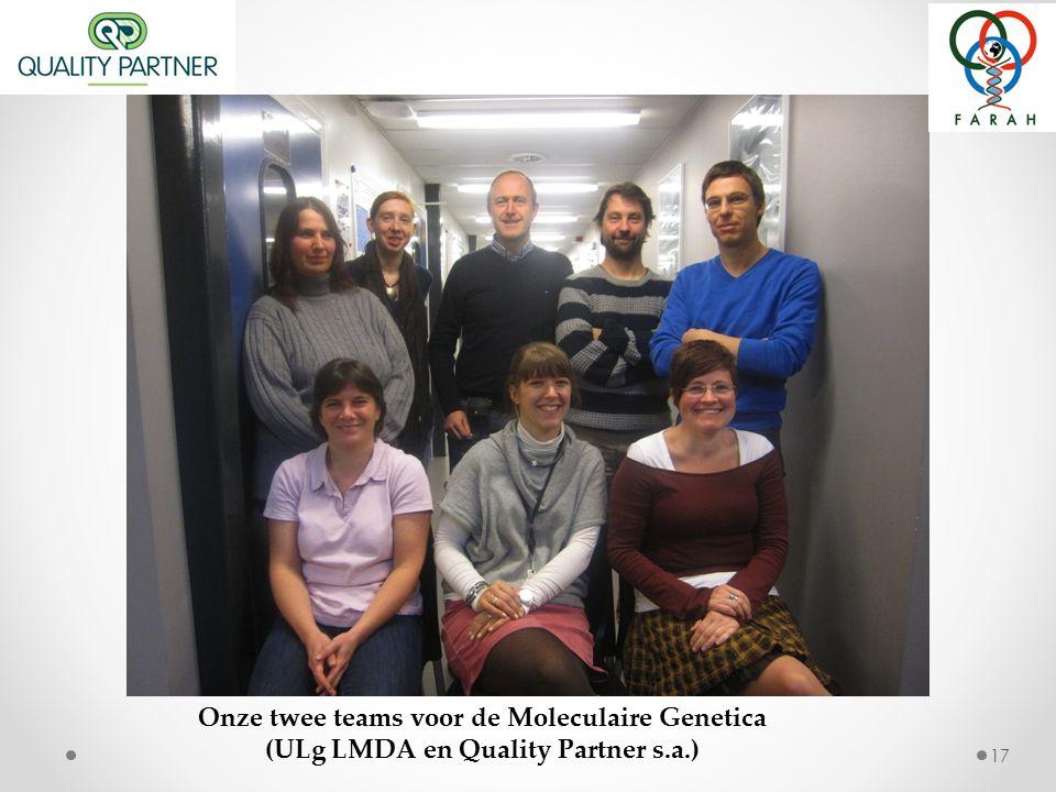 17 Onze twee teams voor de Moleculaire Genetica (ULg LMDA en Quality Partner s.a.)