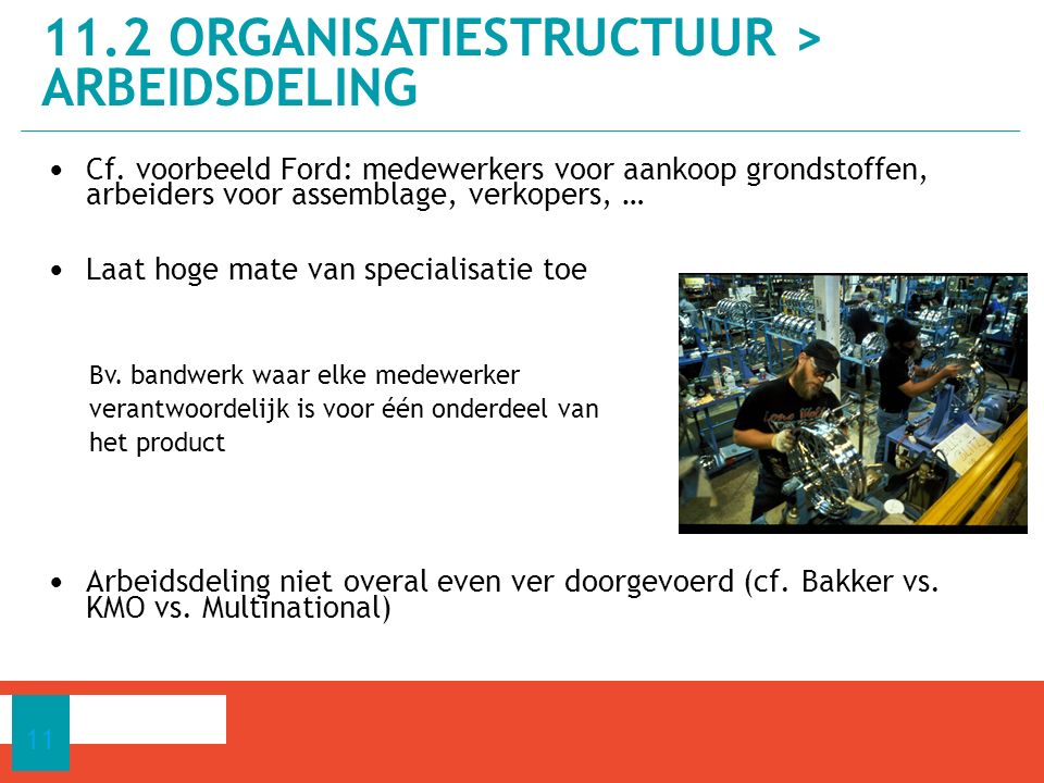 Cf. voorbeeld Ford: medewerkers voor aankoop grondstoffen, arbeiders voor assemblage, verkopers, … Laat hoge mate van specialisatie toe Bv. bandwerk w