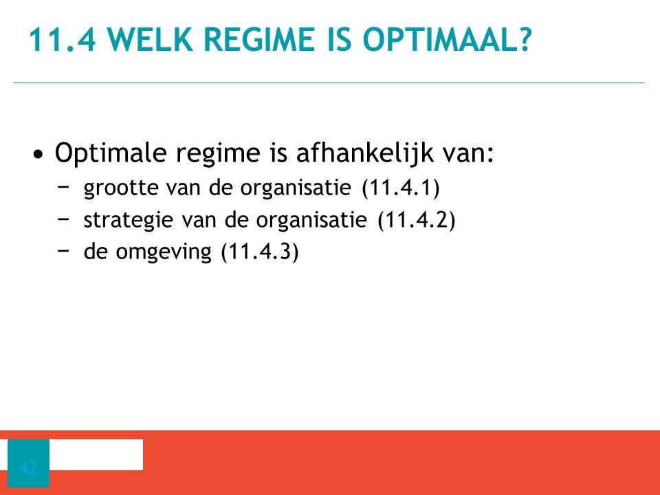 Optimale regime is afhankelijk van: − grootte van de organisatie (11.4.1) − strategie van de organisatie (11.4.2) − de omgeving (11.4.3) 11.4 WELK REGIME IS OPTIMAAL.
